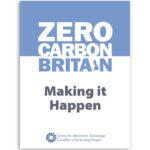 Zero Carbon Britain Report: Making it happen
